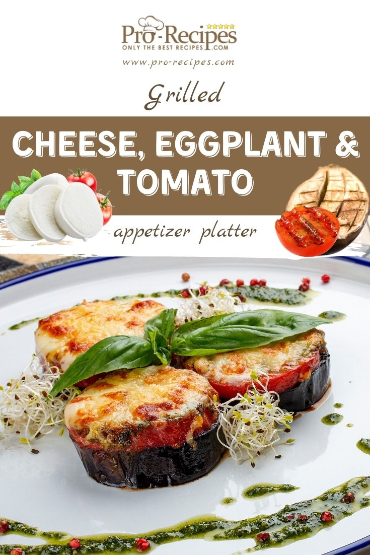 Grilled Cheese Eggplant and Tomato Platter - Pro-Recipes.com