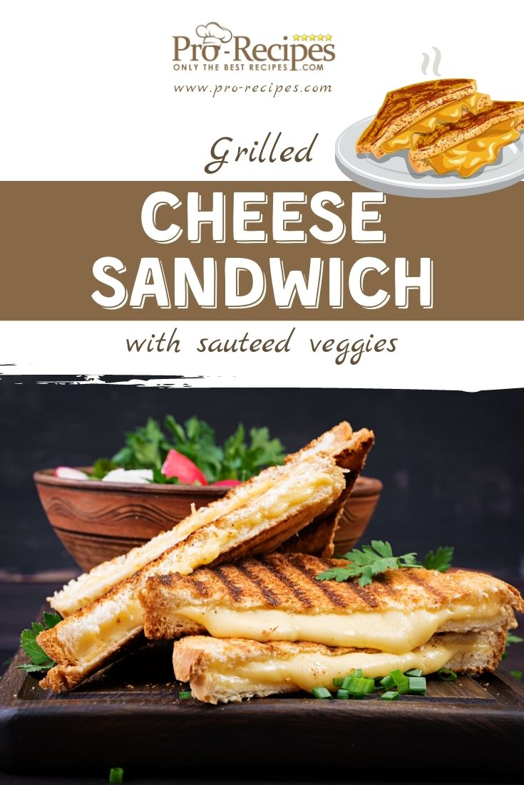 Grilled Cheese Sandwich with Sautéed Veggies Recipe - Pro-Recipes.com